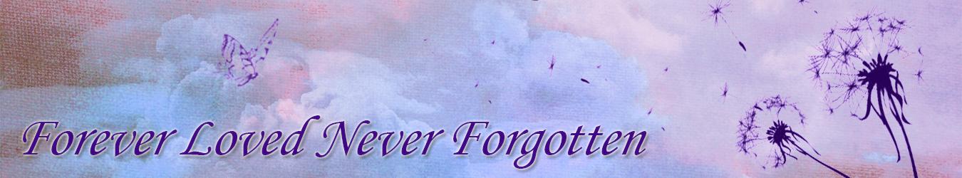 Forever Loved Never Forgotten